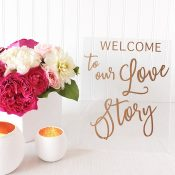 Welcome to Our Love Story Custom Sign